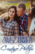 All That's Unclaimed - Sunnydale Days, #2 ebook by Constance Phillips