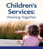 Children's Services - Working Together ebook by Malcolm Hill,Sir George Head,Andrew Lockyer,Barbara Reid,Raymond Taylor