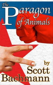 The Paragon of Animals ebook by Scott Bachmann
