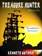 Pirates 1: Treasure Hunter ebook by Kenneth Guthrie