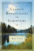 Classic Reflections on Scripture ebook by W. E. Vine
