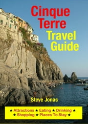 Cinque Terre, Italy Travel Guide - Attractions, Eating, Drinking, Shopping & Places To Stay ebook by Steve Jonas