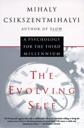 The Evolving Self - Psychology for the Third Millennium, A ebook by Mihaly Csikszentmihalyi