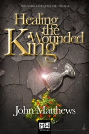 Healing the Wounded King - Soul Work and the Quest for the Grail ebook by John Matthews