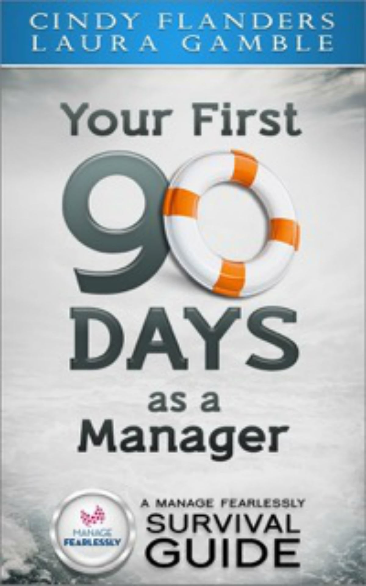 A Manage Fearlessly Survival Guide Your First 90 Days as a Manager by  Cynthia Flanders and Laura Gamble eBook by Cynthia Flanders | Rakuten Kobo