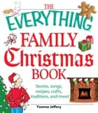 The Everything Family Christmas Book - Stories, Songs, Recipes, Crafts, Traditions, and More ebook by Yvonne Jeffery, Yvonne Jeffrey