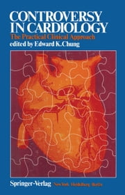 Controversy in Cardiology - The Practical Clinical Approach ebook by E.K. Chung,G.E. Burch,L.S. Chung,R.L. DeJoseph,J.E. Doherty,D.J.W. Escher,S.M. Fox,T. Giles,R. Gottlieb,A.D. Hagan,W.D. Johnson,R.I. Levy,M. Luxton,M.T. Monroe,L.A. Papa,T. Peter,L. Pordy,B.M. Rifkind,W.C. Roberts,A. Rosenthal,N. Ruggiero,R.T. Shore,G. Sloman,C.L. Weisberger,D.P. Zipes