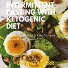Intermittent Fasting With Ketogenic Diet Beginners Guide To IF & Keto Diet With Desserts & Sweet Snacks audiobook by Greenleatherr