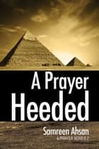 A Prayer Heeded : A Prayer Series II ebook by Samreen Ahsan
