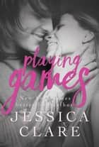 Playing Games ebook by Jessica Clare,Jill Myles