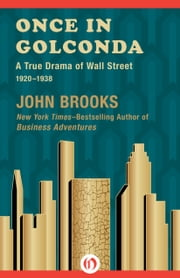 Once in Golconda - A True Drama of Wall Street 1920–1938 ebook by John Brooks