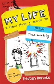 My Life and Other Stuff I Made Up ebook by Tristan Bancks,Gus Gordon