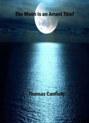 The Moon is an Arrant Thief ebook by Thomas Canfield