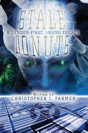 Stale Donuts - A Gender First Among Equals ebook by Christopher J. Farmer