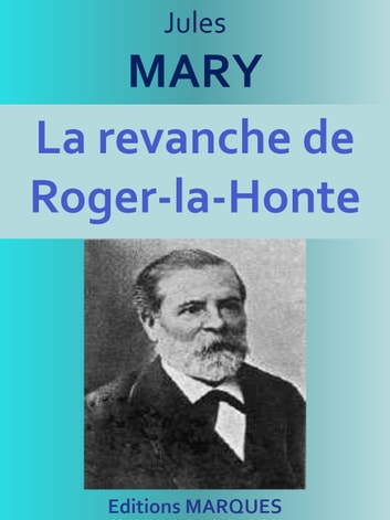 La revanche de Roger-la-Honte - Edition intégrale ebook by Jules MARY