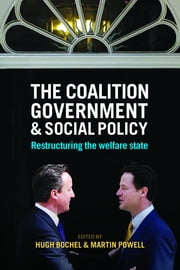 The coalition government and social policy - Restructuring the welfare state ebook by Hugh Bochel,Martin Powell