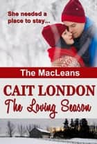 The Loving Season - MacLeans, #1 ebook by Cait London