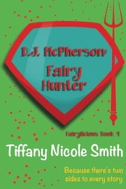 D.J. McPherson: Fairy Hunter (Fairylicious #4) - Fairylicious ebook by Tiffany Nicole Smith