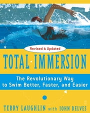 Total Immersion - The Revolutionary Way To Swim Better, Faster, and Easier ebook by Terry Laughlin,John Delves