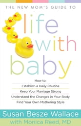 New Mom's Guide to Life with Baby, The ebook by Susan Besze Wallace,Monica M.D. Reed