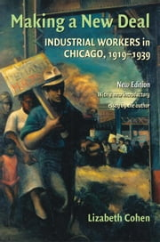 Making a New Deal: Industrial Workers in Chicago, 1919 1939 ebook by Cohen, Lizabeth
