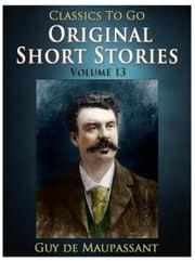 Original Short Stories — Volume 13 電子書 by Guy de Maupassant