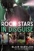 Rock Stars in Disguise: The Boxed Set - A Rockstar Romance Series ebook by Blair Babylon