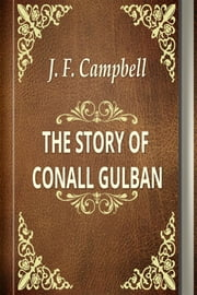 THE STORY OF CONALL GULBAN. ebook by J. F. Campbell