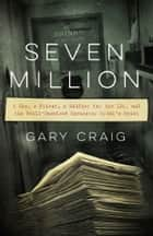 Seven Million - A Cop, a Priest, a Soldier for the IRA, and the Still-Unsolved Rochester Brink's Heist ebook by Gary Craig