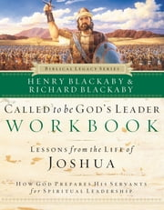 Called to Be God's Leader Workbook - How God Prepares His Servants for Spiritual Leadership ebook by Henry Blackaby,Richard Blackaby