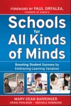 Schools for All Kinds of Minds - Boosting Student Success by Embracing Learning Variation ebook by Mary-Dean Barringer, Craig Pohlman, Michele Robinson,...