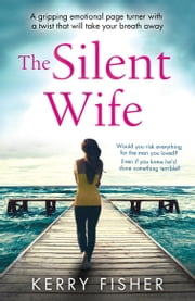 The Silent Wife - A gripping emotional page turner with a twist that will take your breath away ebook by Kerry Fisher