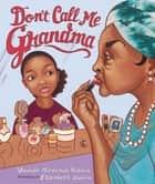 Don't Call Me Grandma ebook by Elizabeth Zunon, Vaunda Nelson