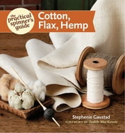 The Practical Spinner's Guide - Cotton, Flax, Hemp ebook by Stephenie Gaustad