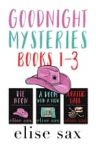 Goodnight Mysteries: Books 1 - 3 ebook by Elise Sax