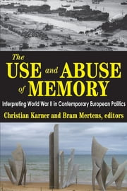 The Use and Abuse of Memory - Interpreting World War II in Contemporary European Politics ebook by
