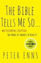 The Bible Tells Me So ebook by Peter Enns
