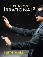 Is Religion Irrational? ebook by Keith Ward