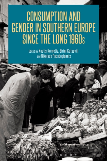 Consumption and Gender in Southern Europe since the Long 1960s eBook by