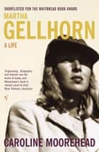 Martha Gellhorn - A Life ebook by Caroline Moorehead