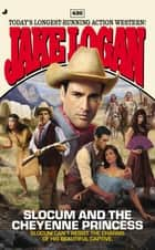 Slocum 426 - Slocum and the Cheyenne Princess ebook by Jake Logan