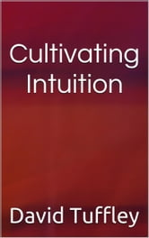 Cultivating Intuition ebook by David Tuffley