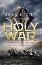 Holy War - Book Three of the Saladin Trilogy ebook by Jack Hight, Jack Hight