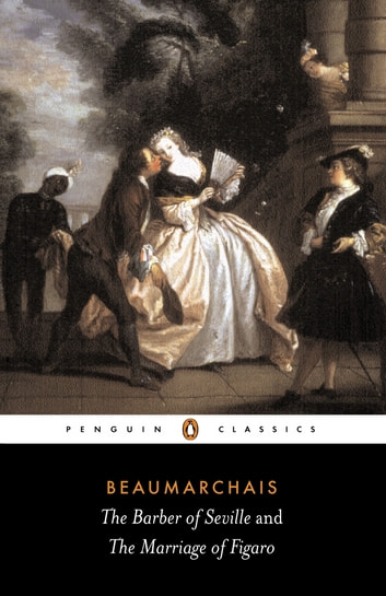 The Barber of Seville and The Marriage of Figaro ebook by Pierre-Augustin Beaumarchais