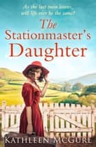 The Stationmaster's Daughter eBook by Kathleen McGurl