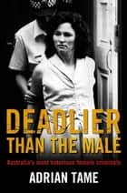 Deadlier Than the Male ebook by Adrian Tame