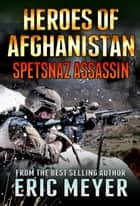 Black Ops: Heroes of Afghanistan: Spetsnaz Assassin ebook by