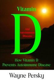 Vitamin D and Autoimmune Disease ebook by Wayne Persky