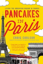 Pancakes in Paris - Living the American Dream in France ebook by Craig Carlson