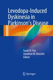 Levodopa-Induced Dyskinesia in Parkinson's Disease ebook by Susan H. Fox,Jonathan M. Brotchie